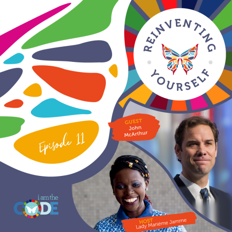 Reinventing Yourself | E11: In Conversation with John McArthur: Building a Better World for All
